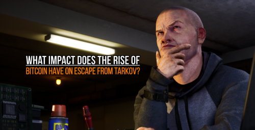 What-impact-does-the-rise-of-Bitcoin-have-on-Escape-from-Tarkov